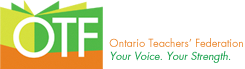 Ontario Teachers' Federation Your Voice. Your Strength
